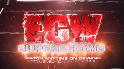 Get extreme with ECW supershows - Anytime on demand on WWE Network