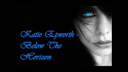!!! • Katie Epworth - Below The Horizon • !!!
