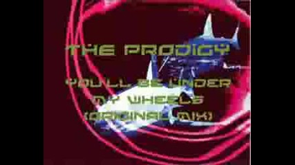 The Prodigy - Youll Be Under My Wheels (original Mix)