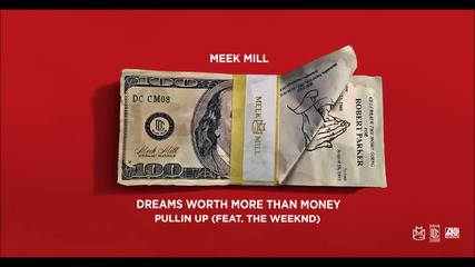 Meek Mill - Pullin Up Feat The Weekend (official Audio)