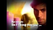 Enrique Iglesias - Tonight ( Im F**kin You )