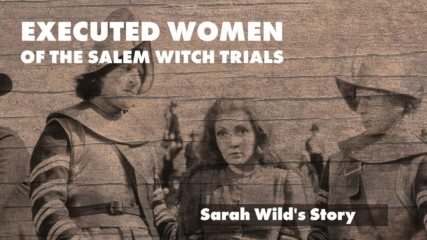 Executed Women of the Salem Witch Trials: Sarah Wilds' Story