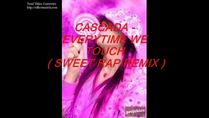 Cascada - Everytime We Touch|sweet Rap Rmx