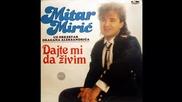 Mitar Miric - Dajte mi da zivim - (audio 1988) Hd