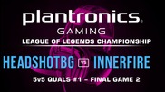 Финал#2 iNNERFiRE vs HEADSHOTBG - Plantronics LoL Championship