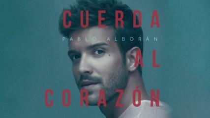 Pablo Alboran - Cuerda al corazon ( Audio Oficial ) + Превод