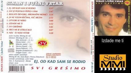 Sinan Sakic i Juzni Vetar - Izdade me ti (Audio 1987)