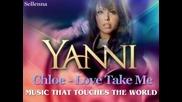 Yanni ft Chloe - Love Take Me ( Любов...вземи ме...!