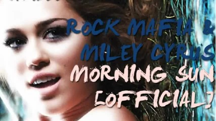 Н О В О! Miley Cyrus Ft. Rock Mafia - Morning Sun ( Цялата песен )