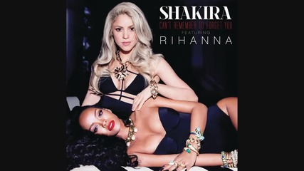 Shakira - Can t Remember To Forget You (audio) ft. Rihanna