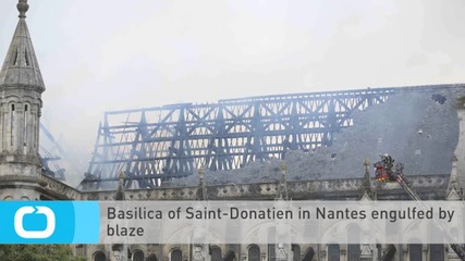 Basilica of Saint-Donatien in Nantes Engulfed by Blaze