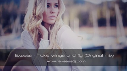 Exsess - Take Wings And Fly ( Original Mix ) - Българска Продукция!