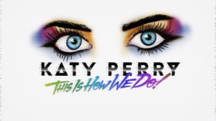 Katy Perry - This Is How We Do (Оfficial video)
