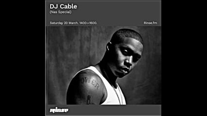 Dj Cable Nas Special on Rinse Fm 20-03-2021