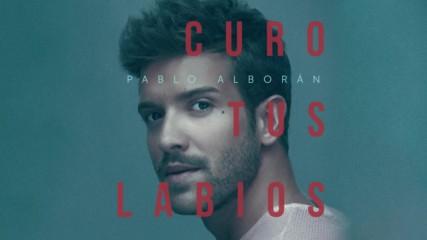 Pablo Alboran - Curo tus labios ( Audio Oficial ) + Превод