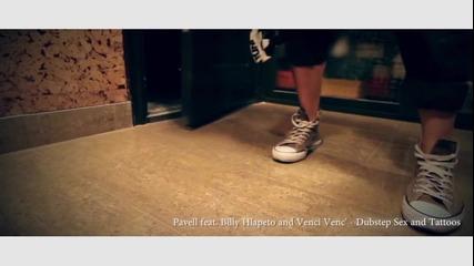 Pavell ft. Billy Hlapeto & Venci Venc - Dubstep, Sex & Tattoos (official Video 2o12)
