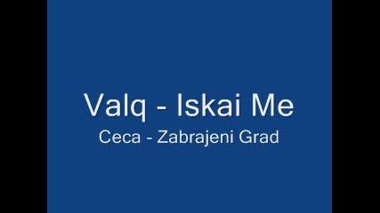 Valq - Iskai Me - Ceca - Zabranjeni Grad