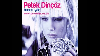 Petek Dincoz - Bana Uyar