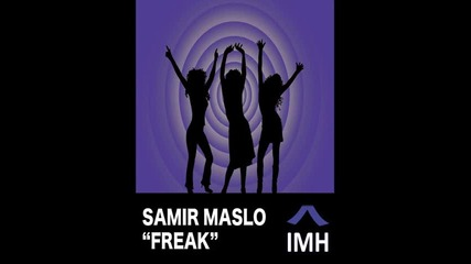 Samir Maslo - Freak (original mix) [hq]
