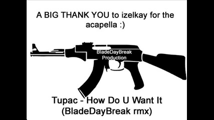 Tupac - How Do U Want It (bladedaybreak rmx)