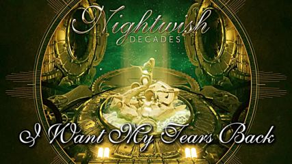 Nightwish (2018) Decades 05. I Want My Tears Back [remastered]