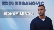 Edin Beganovic - 2015 - Jednom se voli (hq) (bg sub)