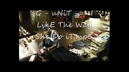 G - Unit I Like The Way She Do It