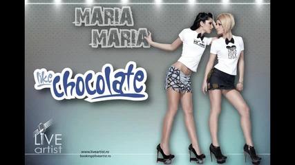 Like Chocolate - Maria Maria (visoko Ka4estvo)