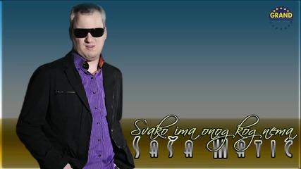 Sasa Matic - Svako ima onog kog nema - (Audio 2011)