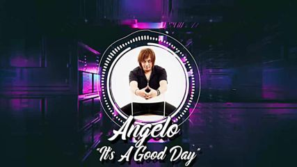Angelo - It`s A Good Day [Official Audio HD, 2018]