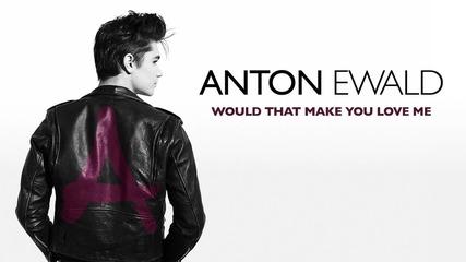 Anton Ewald - Would That Make You Love Me
