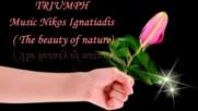Триумф на природата! ... ( Music - Nikos Ignatiadis) ...
