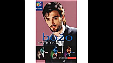 Bozo Vorotovic - Ko Ce da Te Cuva.mp4