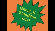 Ghost K - Stop(blue mix)