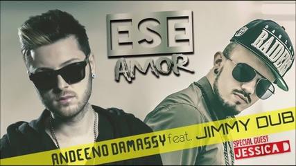 Лятно ! Andeeno Damassy feat. Jimmy Dub - Ese amor ( Оfficial single )
