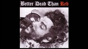Better Dead Than Red - I Told You So