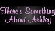 Ashley Tisdale - There's Something About Ashley - The Music Video Trilogy Trailer (Оfficial video)