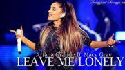 08. Ariana Grande fr. Macy Gray - Leave me lonely (аудио) + Текст и Превод