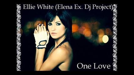 Ellie White (elena Ex. Dj Project) - One Love 2010