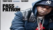 50 Cent Ft. Tony Yayo - Pass the Patron