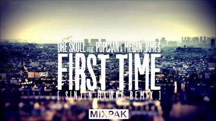 Dre Skull ft. Popcaan & Megan James - First Time [ Sinjin Hawke Remix ]