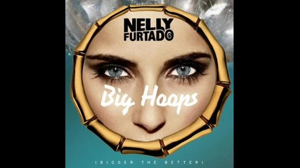 ( New ) Nelly Furtado - Big Hoops (bigger the Better) | [sneak Peek]