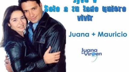 Чудото на Хуана - Само до теб искам да живея!!! Jyve V - Solo a tu lado quiero vivir