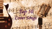 Top 50 cover songs