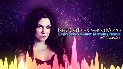 Keti Garbi - Esena Mono ( Samet Kurtulus & Ersin Sen Version 2014 )