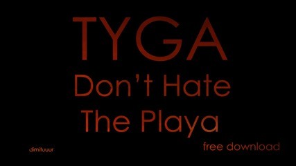 Tyga - Don't Hate The Playa