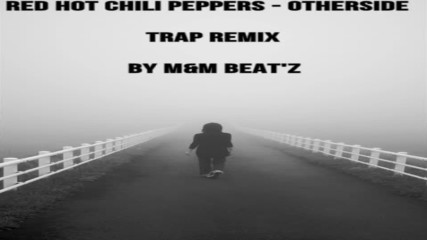Red Hot Chili Peppers - Otherside - Trap Remix - By MM Beatz