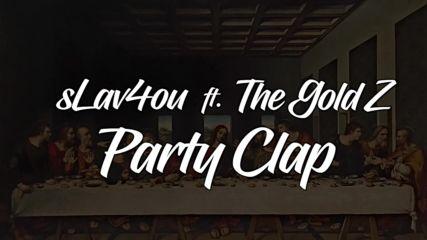 sLav4ou Ft. The Gold Z - Party Clap [Official Audio]