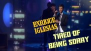Enrique Iglesias - Tired Of Being Sorry -2007