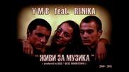 Ymb feat. Renika - Живи за Музика ( 2010 - 2011 )